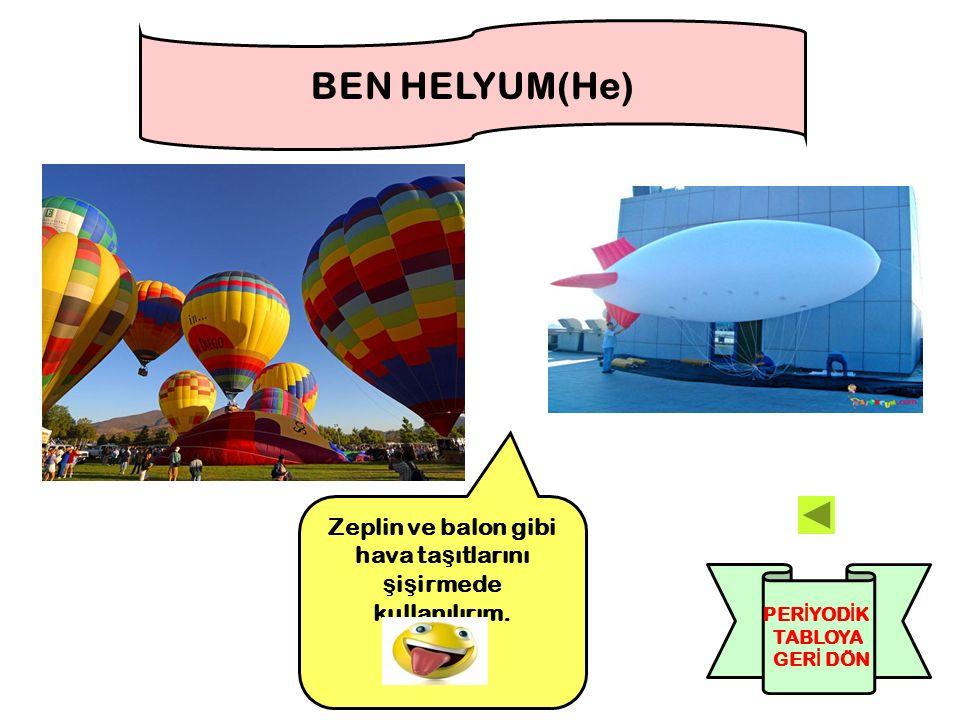 Zeplin ve balon gibi hava taşıtlarını şişirmede kullanılırım.
