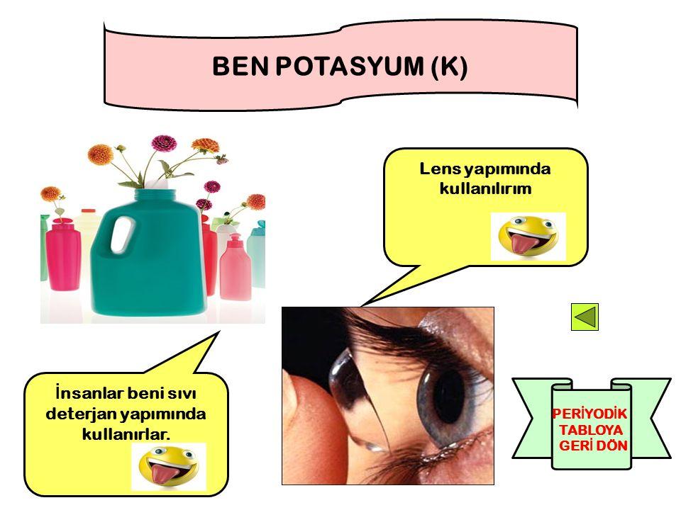BEN POTASYUM (K) Lens yapımında kullanılırım