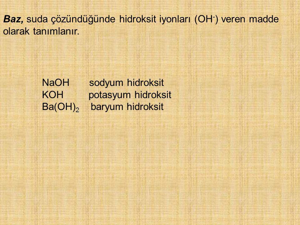 Baz, suda çözündüğünde hidroksit iyonları (OH-) veren madde olarak tanımlanır.