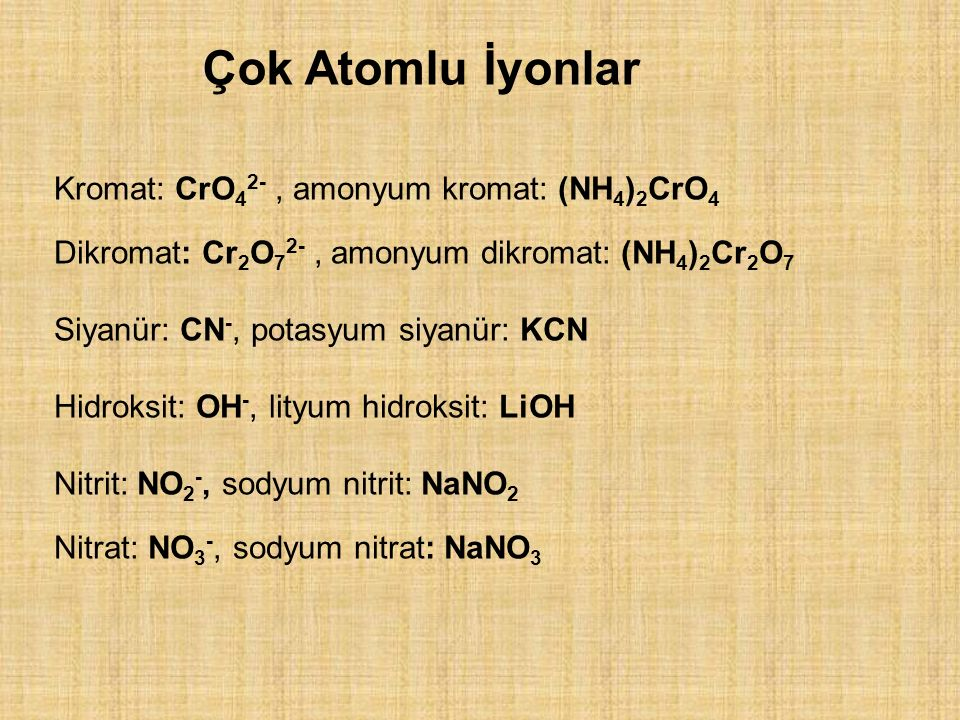 Çok Atomlu İyonlar Kromat: CrO42- , amonyum kromat: (NH4)2CrO4