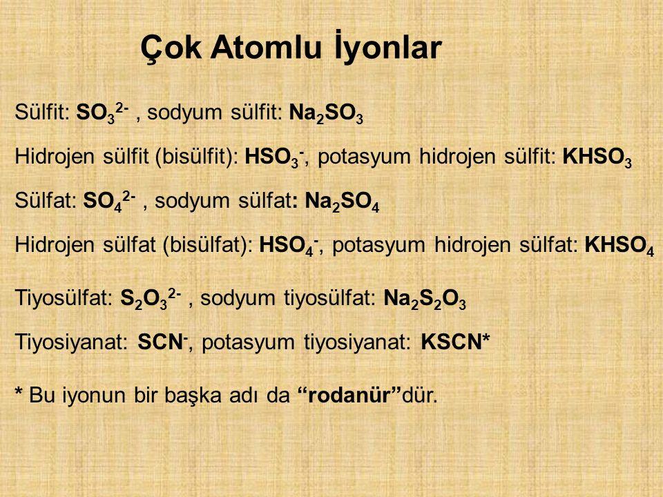 Çok Atomlu İyonlar Sülfit: SO32- , sodyum sülfit: Na2SO3