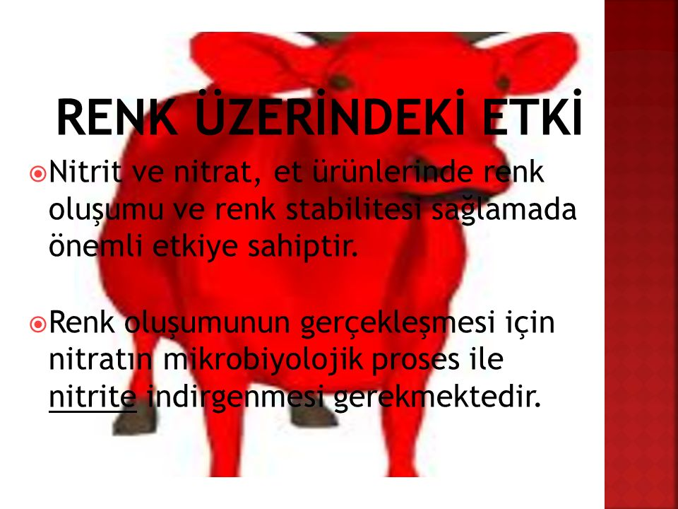 RENK ÜZERİNDEKİ ETKİ Nitrit ve nitrat, et ürünlerinde renk oluşumu ve renk stabilitesi sağlamada önemli etkiye sahiptir.