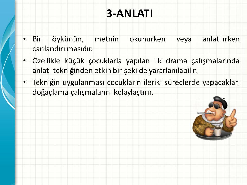 3-ANLATI Bir öykünün, metnin okunurken veya anlatılırken canlandırılmasıdır.