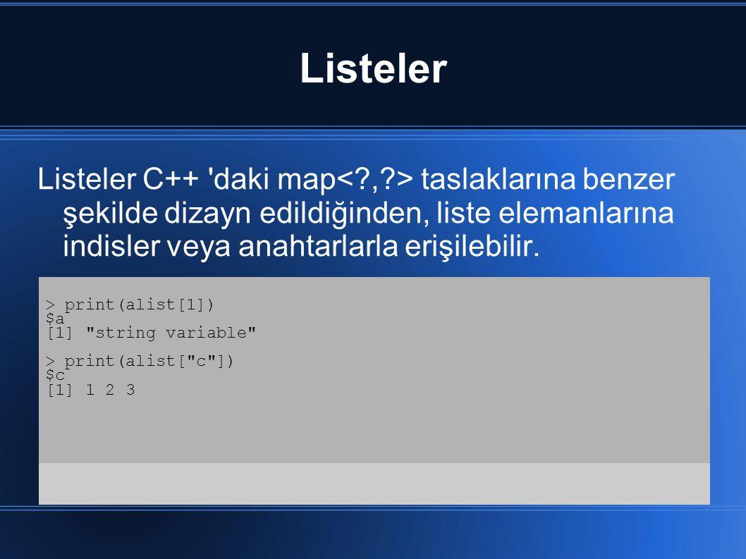 Listeler Listeler C++ daki map< , > taslaklarına benzer şekilde dizayn edildiğinden, liste elemanlarına indisler veya anahtarlarla erişilebilir.
