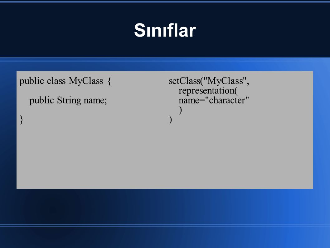 Sınıflar public class MyClass { public String name; }