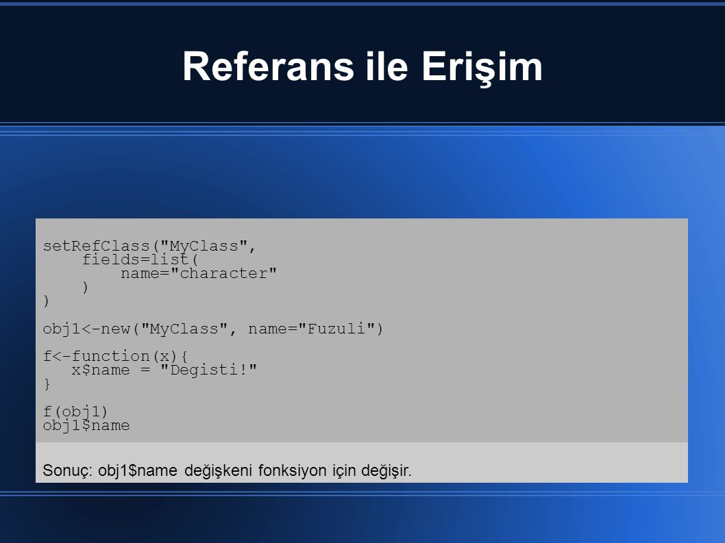 Referans ile Erişim setRefClass( MyClass , fields=list(