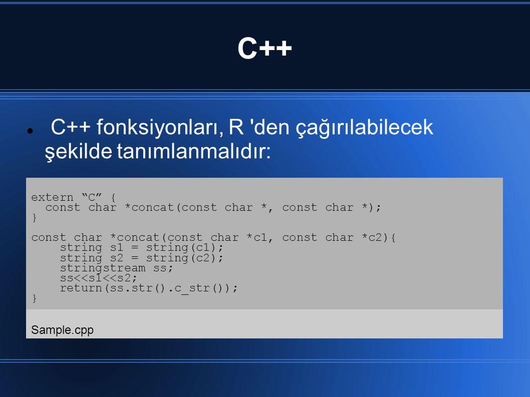 C++ C++ fonksiyonları, R den çağırılabilecek şekilde tanımlanmalıdır: