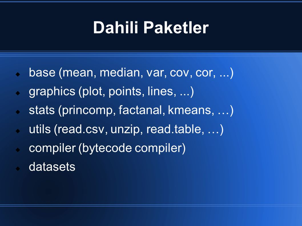 Dahili Paketler base (mean, median, var, cov, cor, ...)