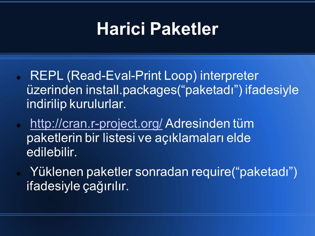 Harici Paketler REPL (Read-Eval-Print Loop) interpreter üzerinden install.packages( paketadı ) ifadesiyle indirilip kurulurlar.
