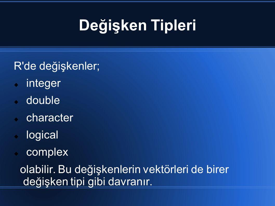 Değişken Tipleri R de değişkenler; integer double character logical