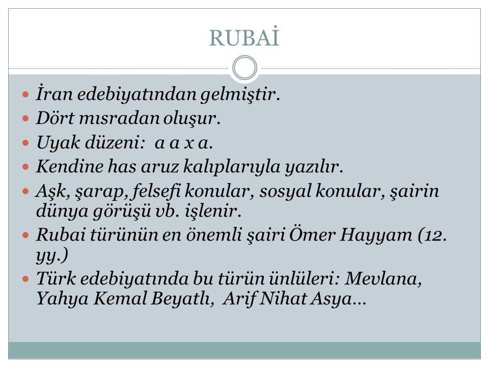 RUBAİ İran edebiyatından gelmiştir. Dört mısradan oluşur.