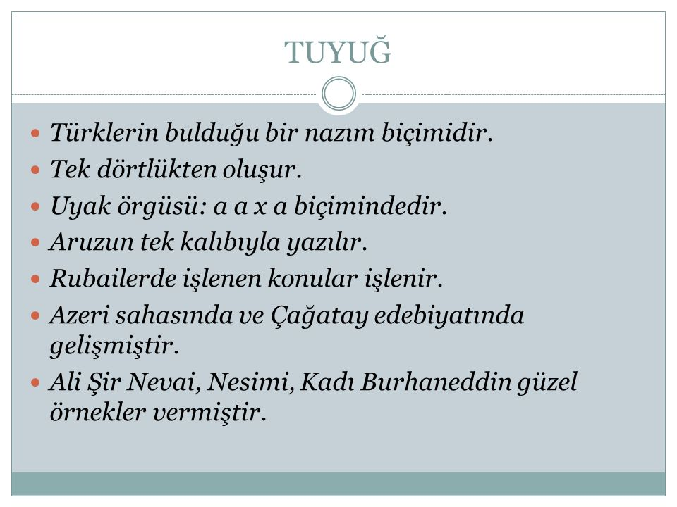 TUYUĞ Türklerin bulduğu bir nazım biçimidir. Tek dörtlükten oluşur.