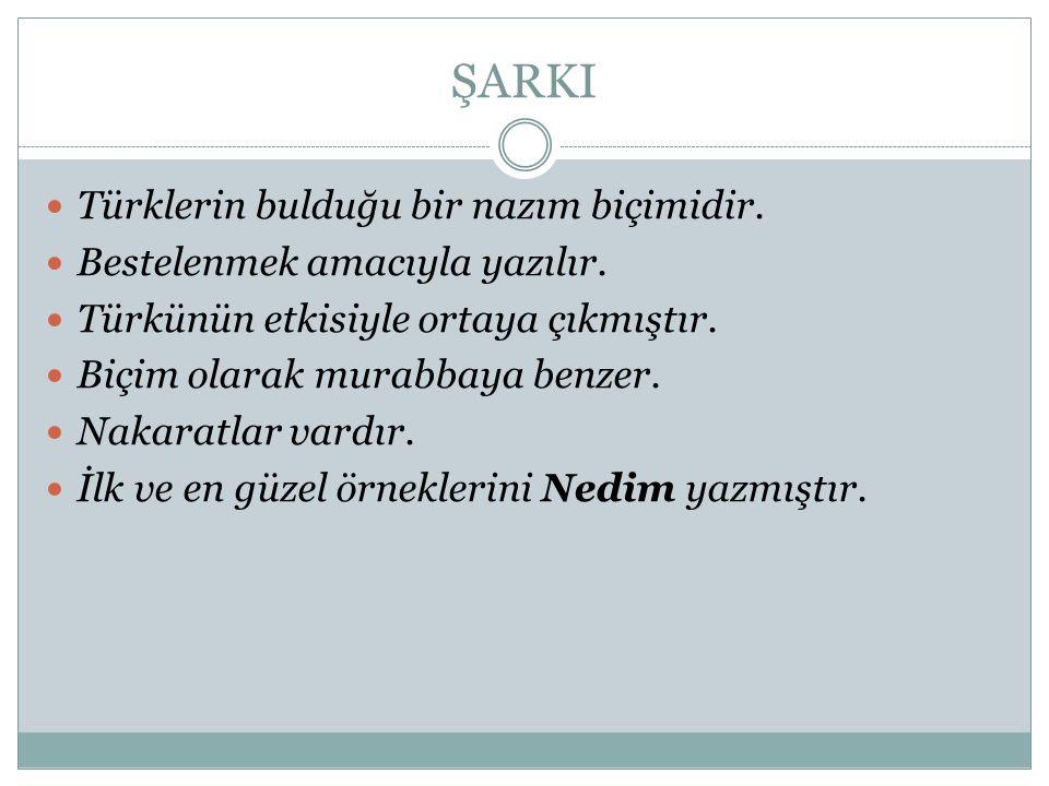 ŞARKI Türklerin bulduğu bir nazım biçimidir.