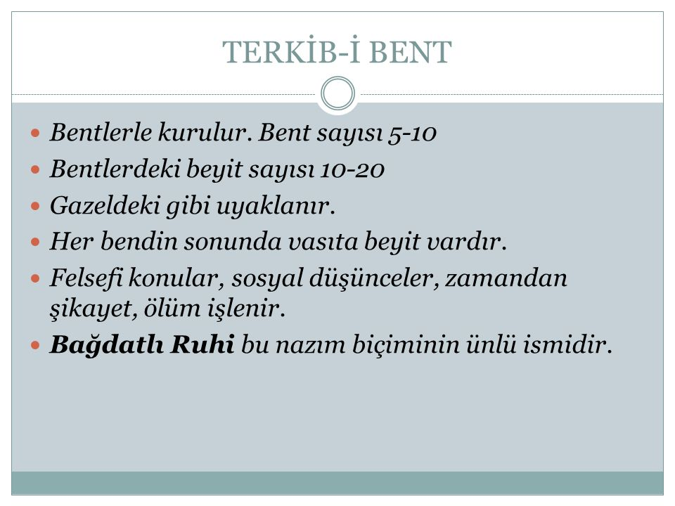 TERKİB-İ BENT Bentlerle kurulur. Bent sayısı 5-10