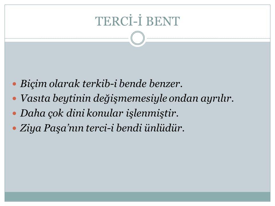 TERCİ-İ BENT Biçim olarak terkib-i bende benzer.