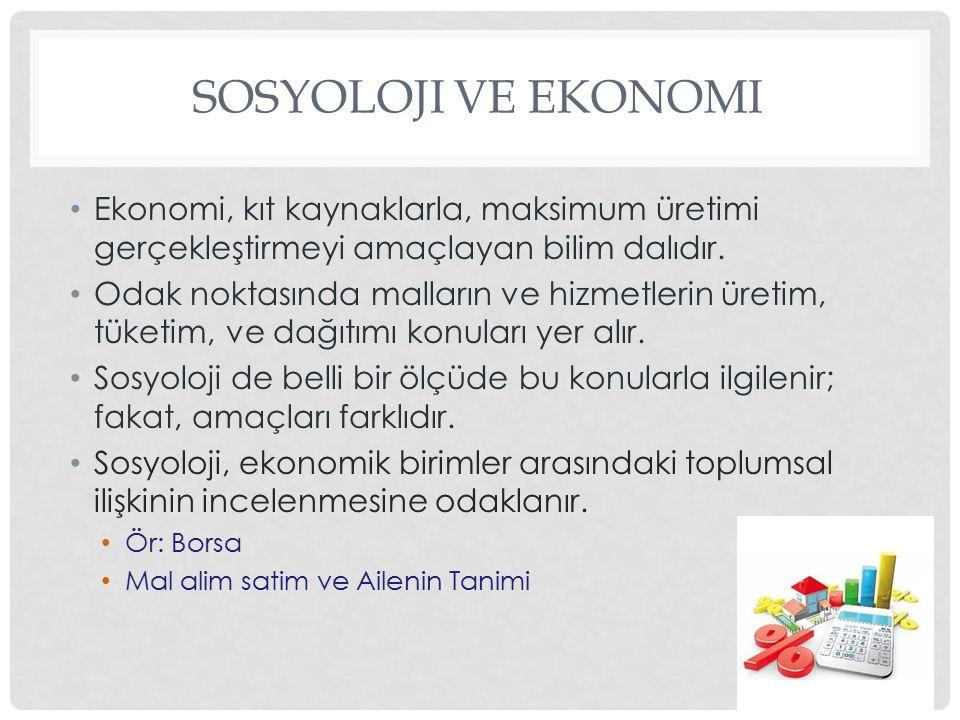 Sosyoloji ve Ekonomi Ekonomi, kıt kaynaklarla, maksimum üretimi gerçekleştirmeyi amaçlayan bilim dalıdır.