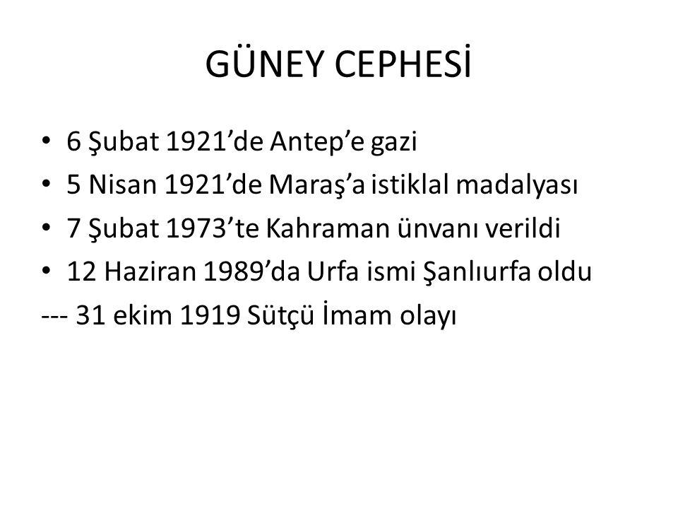 GÜNEY CEPHESİ 6 Şubat 1921'de Antep'e gazi