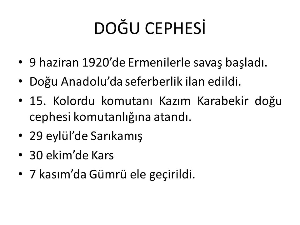 DOĞU CEPHESİ 9 haziran 1920'de Ermenilerle savaş başladı.
