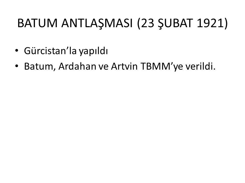 BATUM ANTLAŞMASI (23 ŞUBAT 1921)