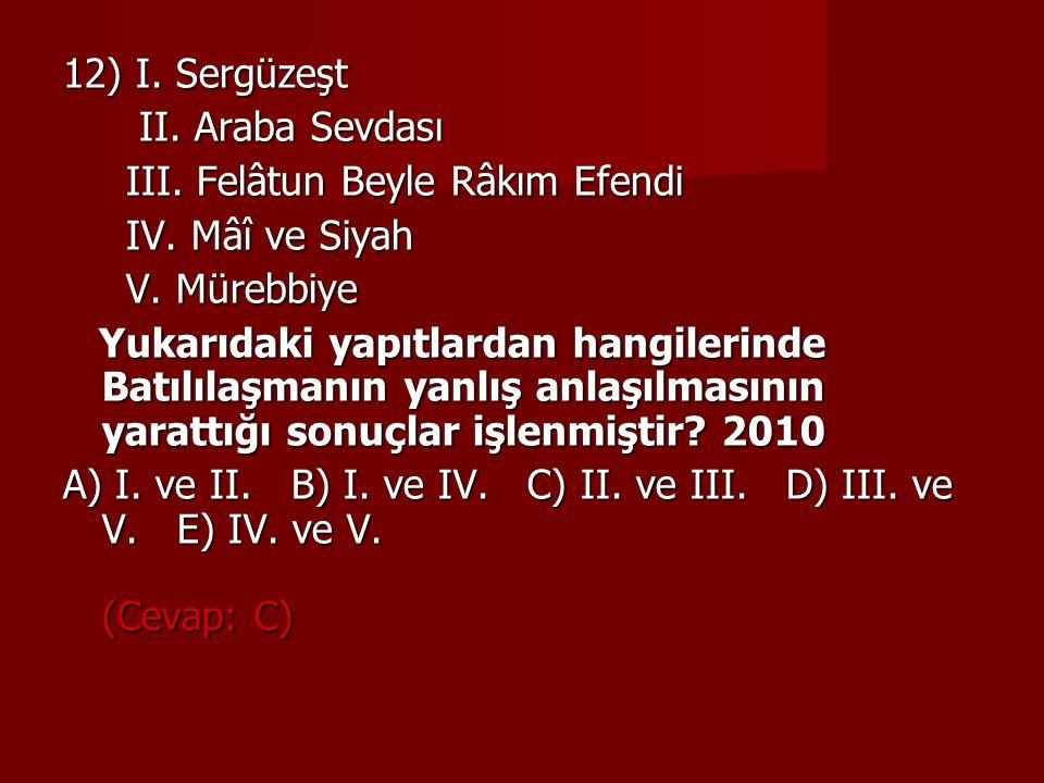 12) I. Sergüzeşt II. Araba Sevdası. III. Felâtun Beyle Râkım Efendi. IV. Mâî ve Siyah. V. Mürebbiye.