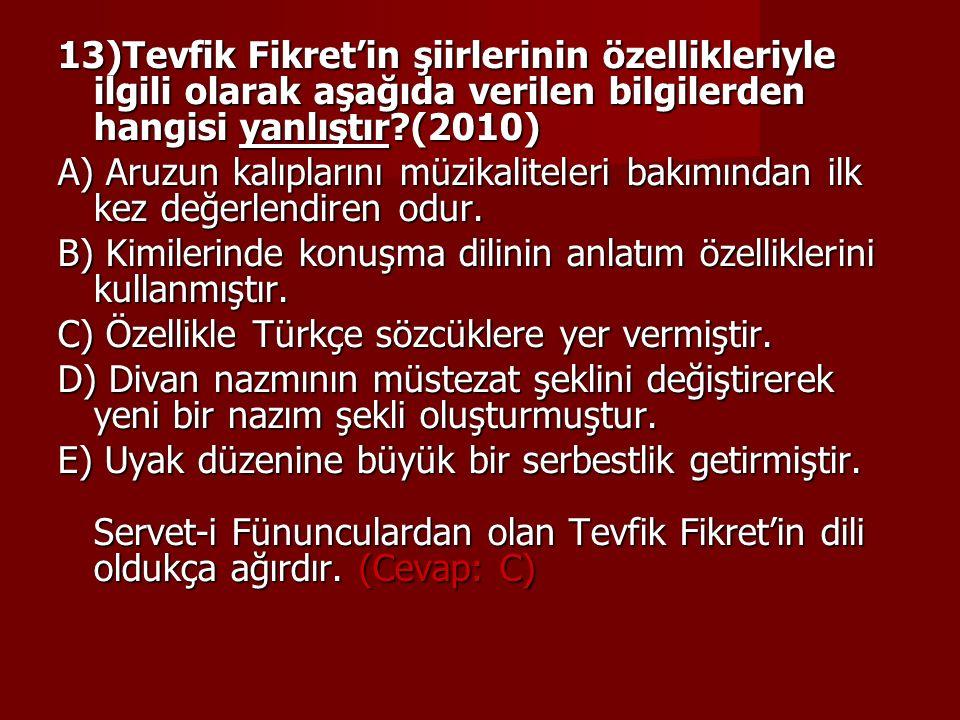 13)Tevfik Fikret'in şiirlerinin özellikleriyle ilgili olarak aşağıda verilen bilgilerden hangisi yanlıştır (2010)