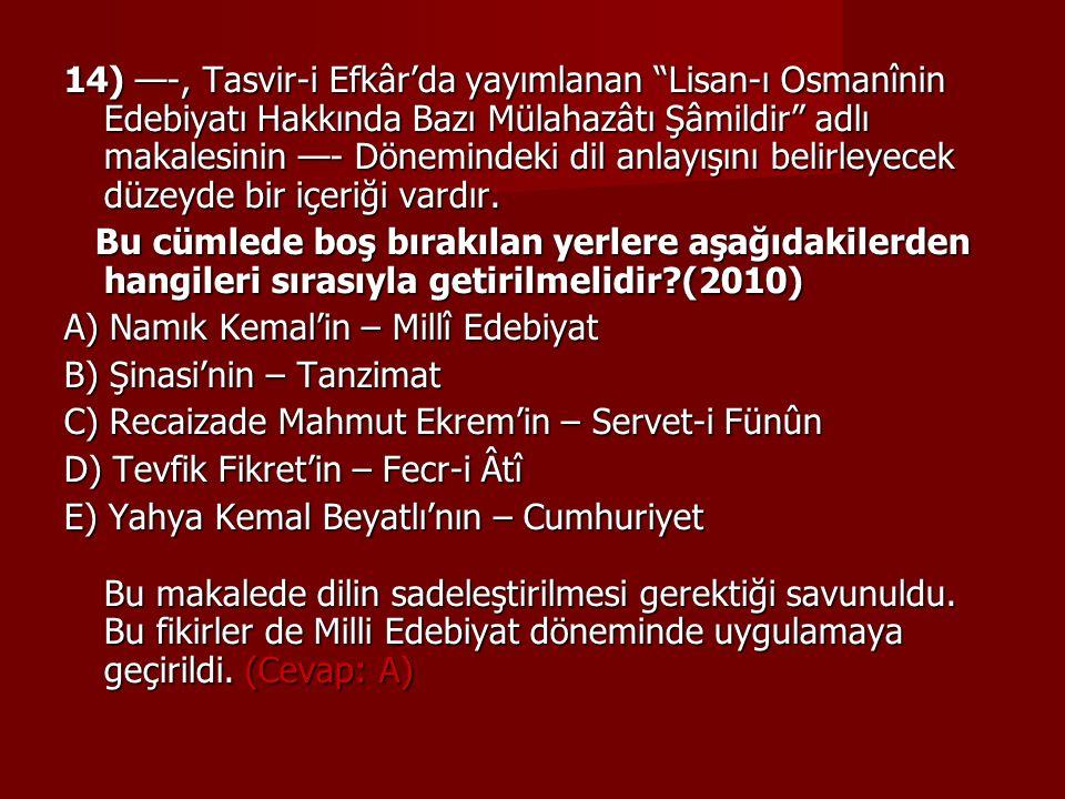 14) —-, Tasvir-i Efkâr'da yayımlanan Lisan-ı Osmanînin Edebiyatı Hakkında Bazı Mülahazâtı Şâmildir adlı makalesinin —- Dönemindeki dil anlayışını belirleyecek düzeyde bir içeriği vardır.