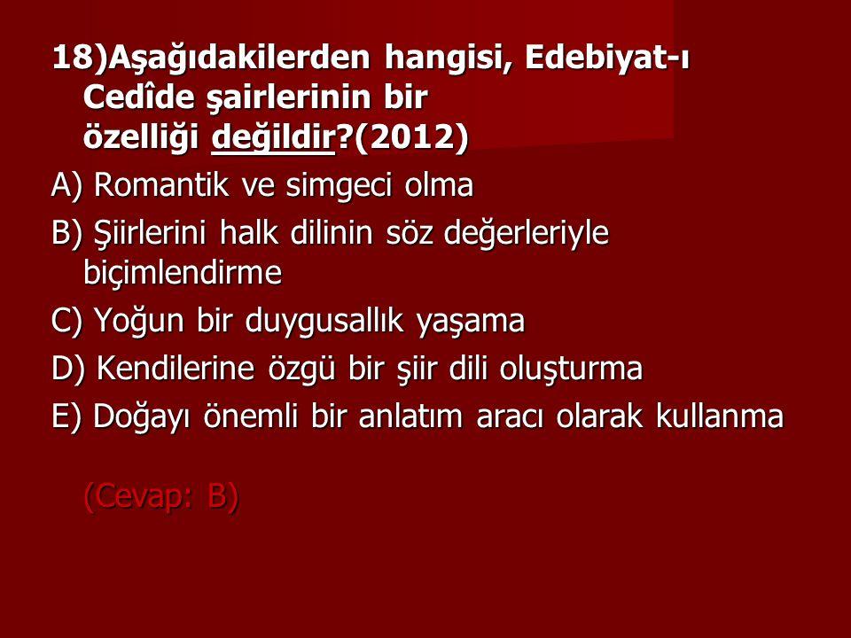 18)Aşağıdakilerden hangisi, Edebiyat-ı Cedîde şairlerinin bir özelliği değildir (2012)