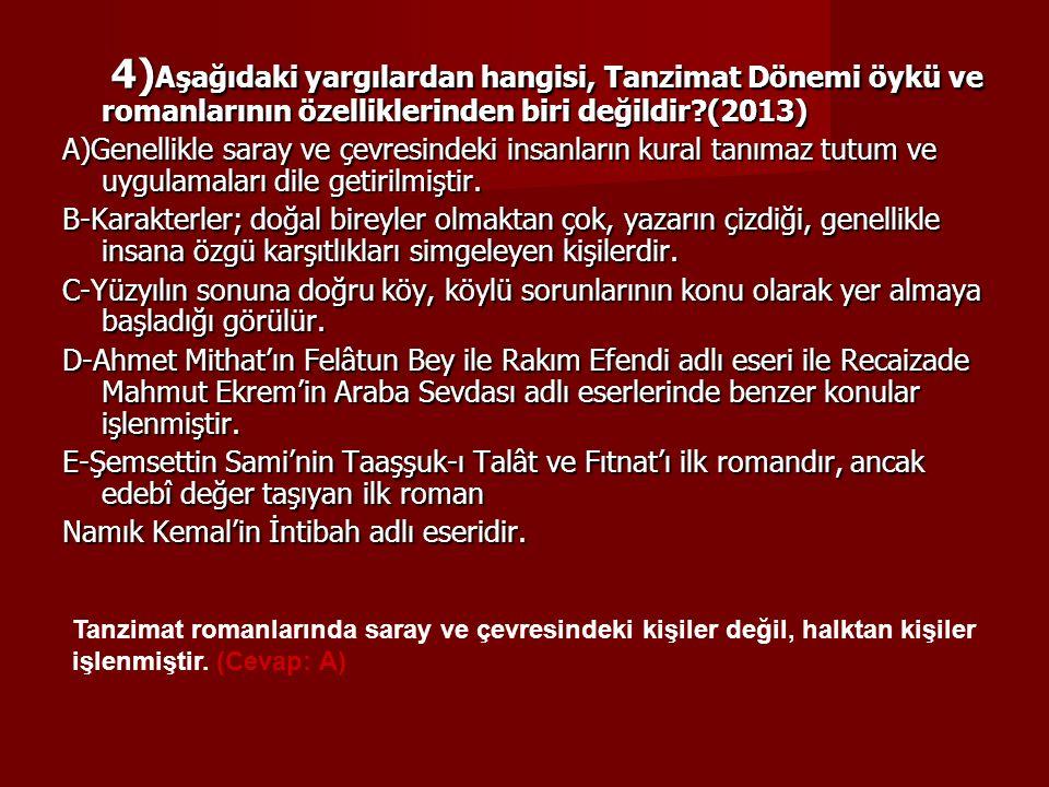 4)Aşağıdaki yargılardan hangisi, Tanzimat Dönemi öykü ve romanlarının özelliklerinden biri değildir (2013)