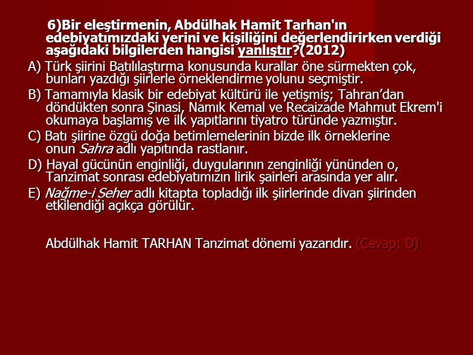6)Bir eleştirmenin, Abdülhak Hamit Tarhan ın edebiyatımızdaki yerini ve kişiliğini değerlendirirken verdiği aşağıdaki bilgilerden hangisi yanlıştır (2012)
