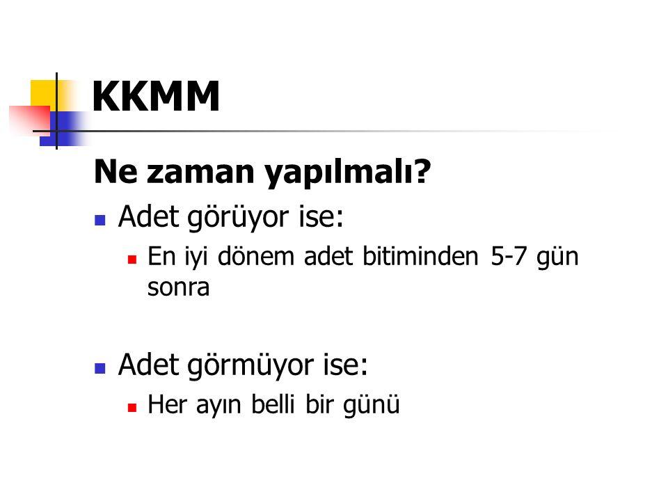 KKMM Ne zaman yapılmalı Adet görüyor ise: Adet görmüyor ise: