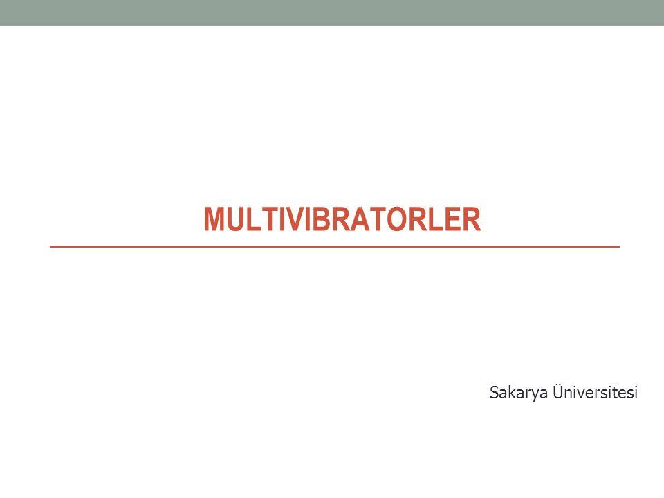 MULTIVIBRATORLER Sakarya Üniversitesi