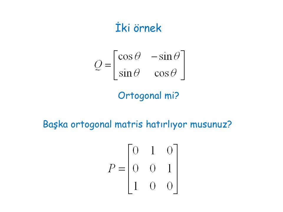 İki örnek Ortogonal mi Başka ortogonal matris hatırlıyor musunuz