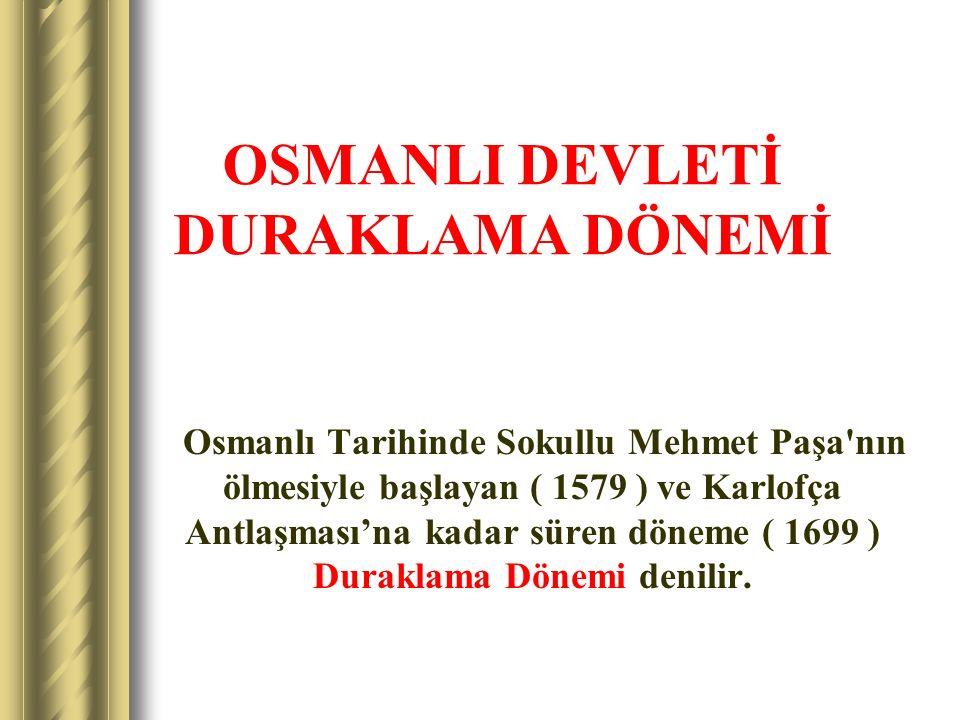 OSMANLI DEVLETİ DURAKLAMA DÖNEMİ