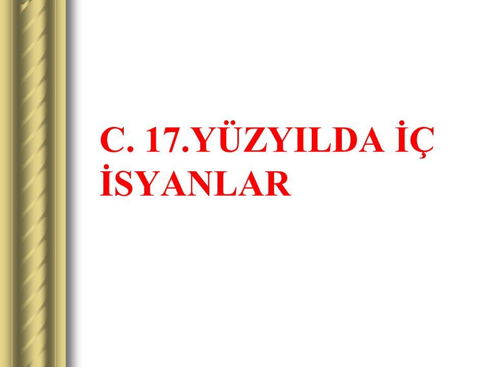 C. 17.YÜZYILDA İÇ İSYANLAR