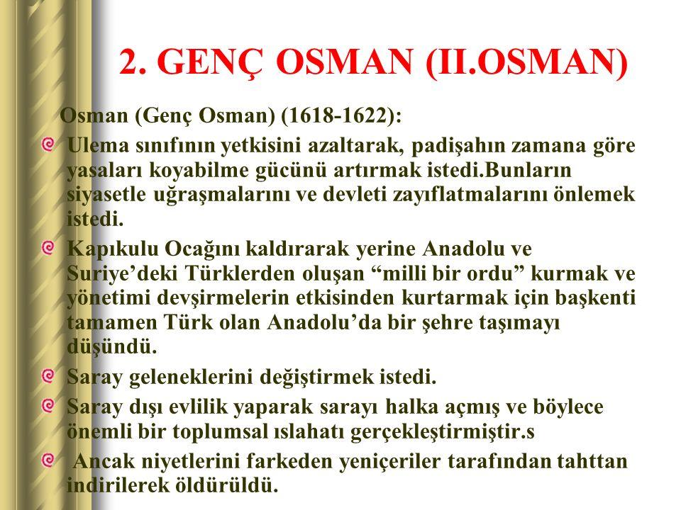 2. GENÇ OSMAN (II.OSMAN) Osman (Genç Osman) (1618-1622):