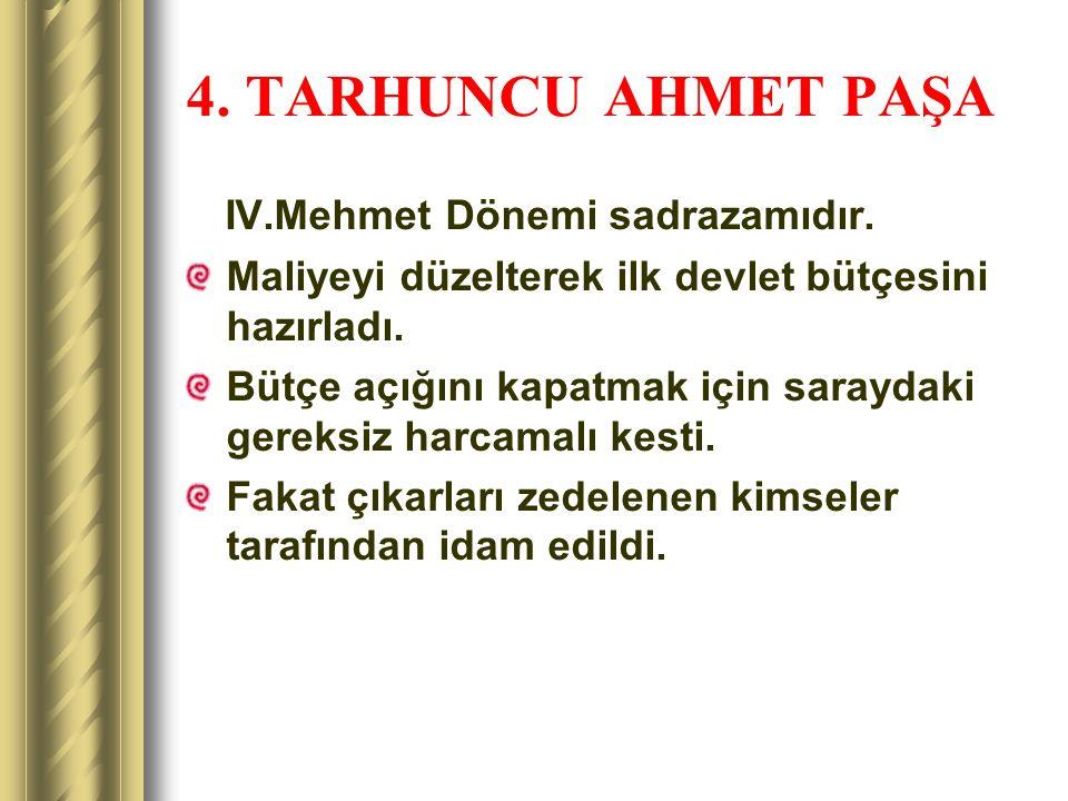 4. TARHUNCU AHMET PAŞA IV.Mehmet Dönemi sadrazamıdır.