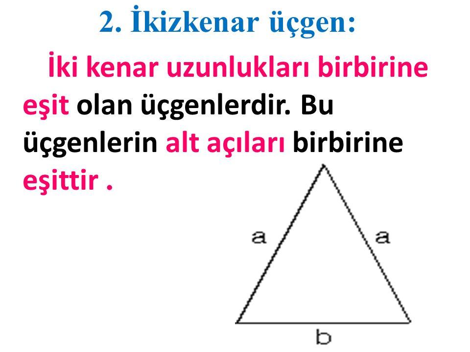 2. İkizkenar üçgen: İki kenar uzunlukları birbirine eşit olan üçgenlerdir.