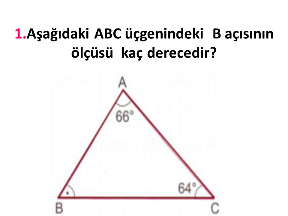 1.Aşağıdaki ABC üçgenindeki B açısının ölçüsü kaç derecedir