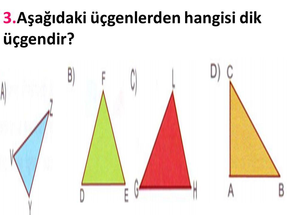 3.Aşağıdaki üçgenlerden hangisi dik üçgendir
