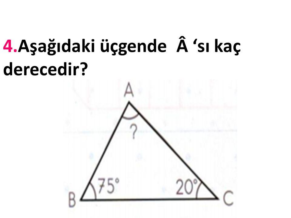 4.Aşağıdaki üçgende 'sı kaç derecedir