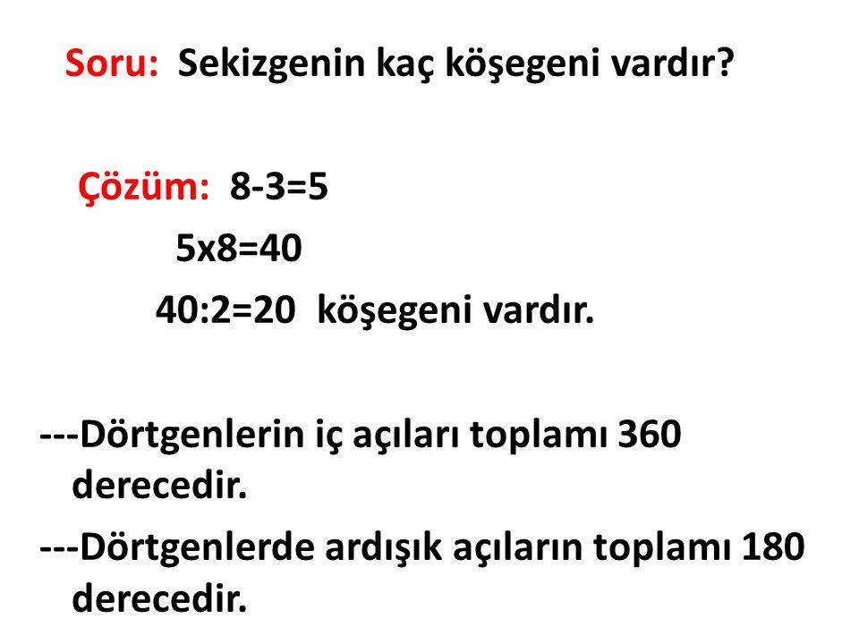 ---Dörtgenlerin iç açıları toplamı 360 derecedir.
