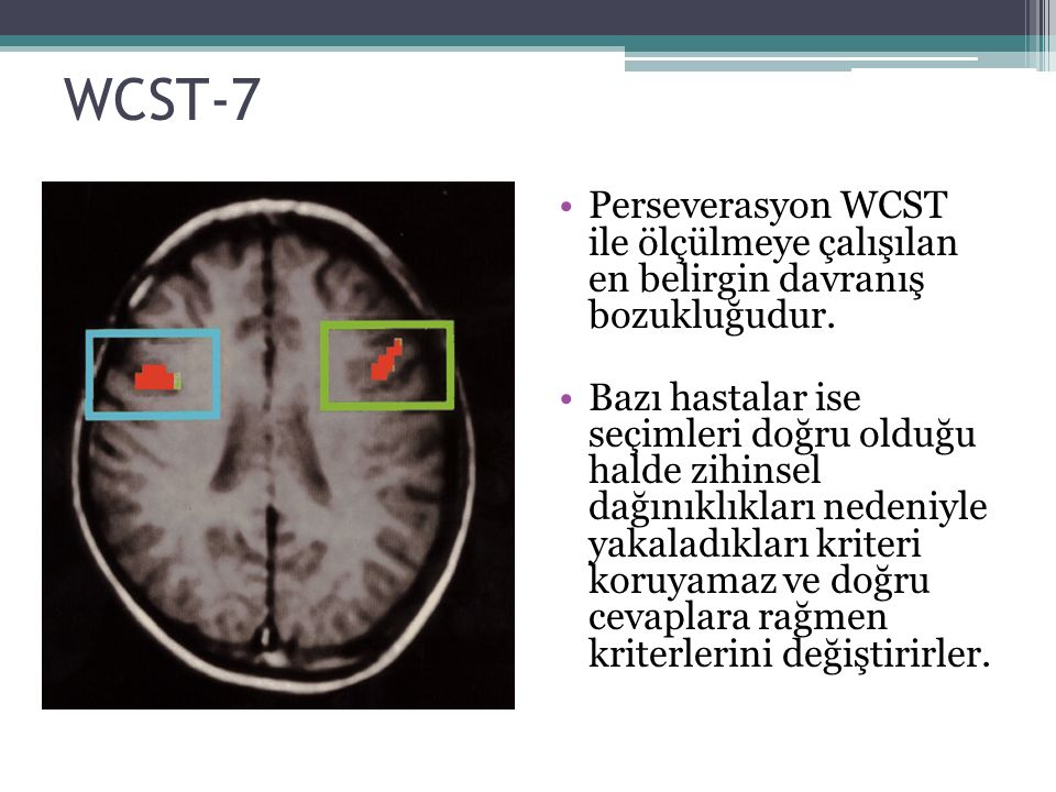 WCST-7 Perseverasyon WCST ile ölçülmeye çalışılan en belirgin davranış bozukluğudur.