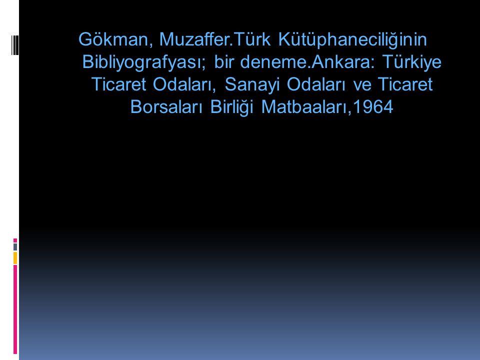 Gökman, Muzaffer. Türk Kütüphaneciliğinin Bibliyografyası; bir deneme