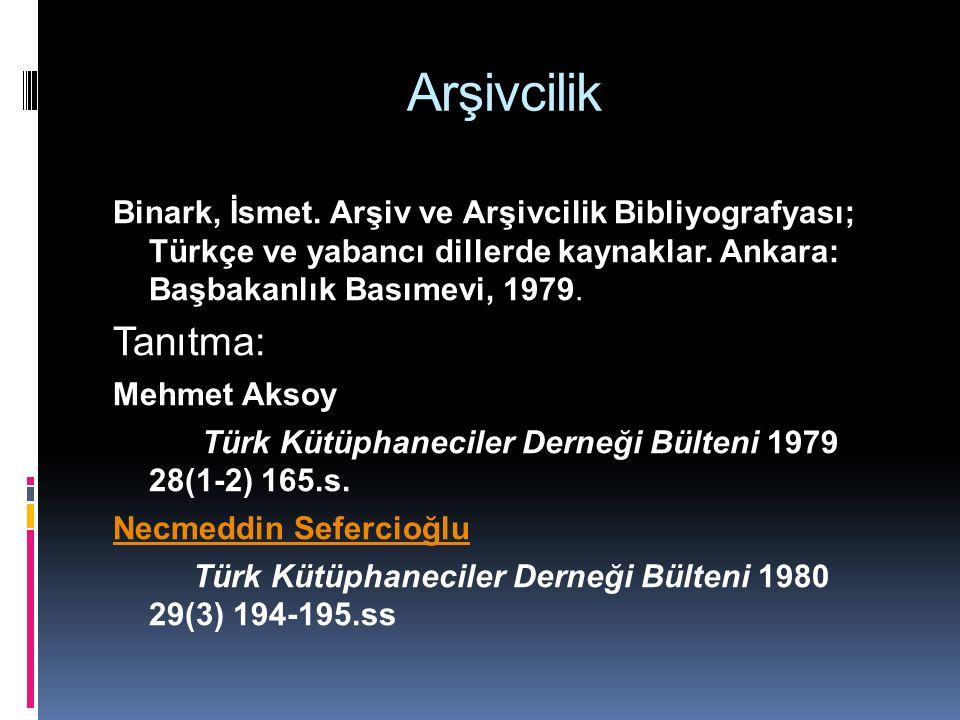 Arşivcilik Binark, İsmet. Arşiv ve Arşivcilik Bibliyografyası; Türkçe ve yabancı dillerde kaynaklar. Ankara: Başbakanlık Basımevi, 1979.