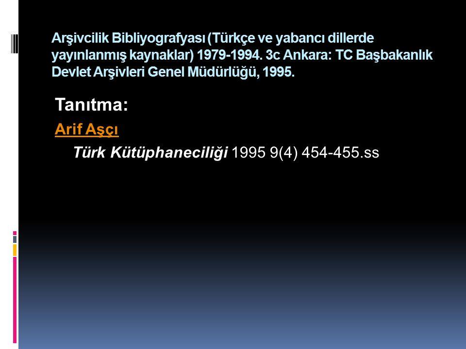 Tanıtma: Arif Aşçı Türk Kütüphaneciliği 1995 9(4) 454-455.ss