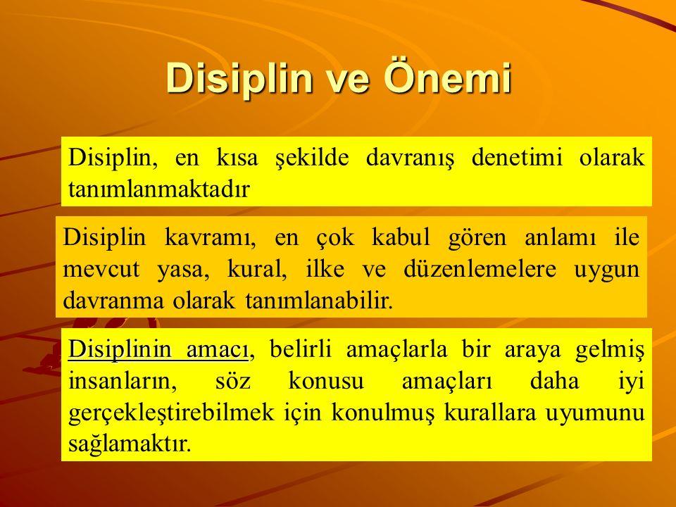 Disiplin ve Önemi Disiplin, en kısa şekilde davranış denetimi olarak tanımlanmaktadır.