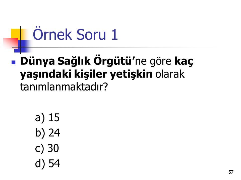 Örnek Soru 1 Dünya Sağlık Örgütü'ne göre kaç yaşındaki kişiler yetişkin olarak tanımlanmaktadır a) 15.