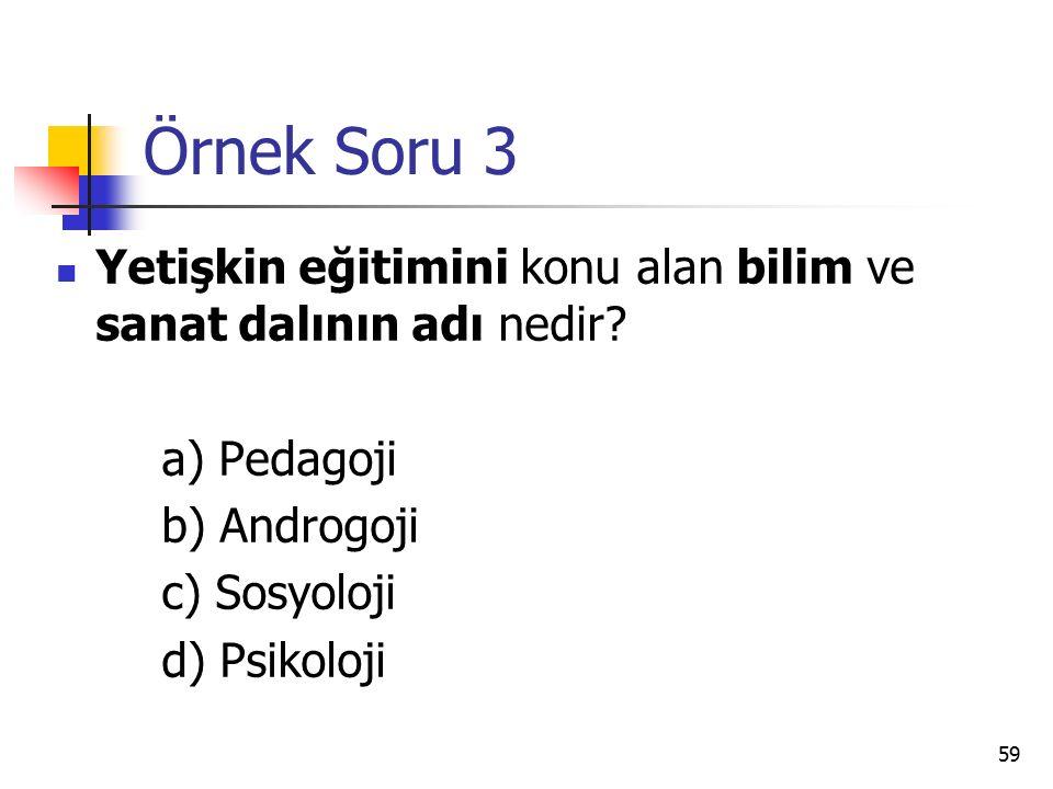 Örnek Soru 3 Yetişkin eğitimini konu alan bilim ve sanat dalının adı nedir a) Pedagoji. b) Androgoji.