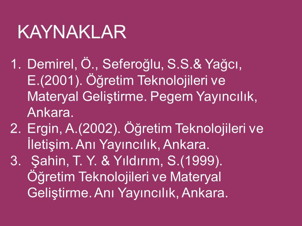 KAYNAKLAR Demirel, Ö., Seferoğlu, S.S.& Yağcı, E.(2001). Öğretim Teknolojileri ve Materyal Geliştirme. Pegem Yayıncılık, Ankara.