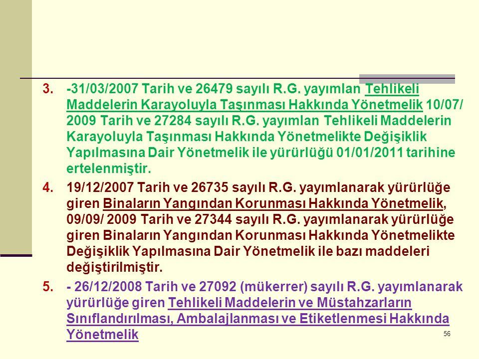 -31/03/2007 Tarih ve 26479 sayılı R.G. yayımlan Tehlikeli Maddelerin Karayoluyla Taşınması Hakkında Yönetmelik 10/07/ 2009 Tarih ve 27284 sayılı R.G. yayımlan Tehlikeli Maddelerin Karayoluyla Taşınması Hakkında Yönetmelikte Değişiklik Yapılmasına Dair Yönetmelik ile yürürlüğü 01/01/2011 tarihine ertelenmiştir.